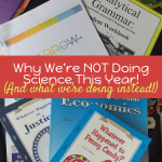 Why We're Not Doing Science This Year! (And what we're doing instead.)