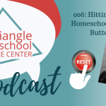 006: Before you quit homeschooling, try the reset button!